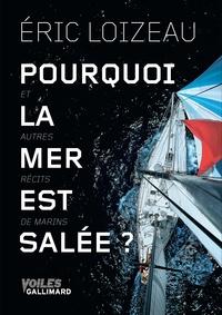 Eric Loizeau - Pourquoi la mer est salée? - Et autres récits de marins.