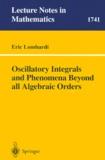 Eric Lombardi - Oscillatory Integrals and Phenomena Beyond all Algebraic Orders.