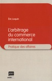 Eric Loquin - L'arbitrage du commerce international.