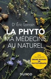 Eric Lorrain - La phyto, ma médecine au naturel.