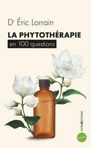 Eric Lorrain - La phytothérapie en 100 questions.