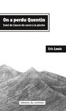 Eric Louis - On a perdu Quentin - Suivi de Casser du sucre à la pioche.