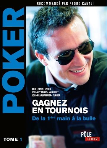 Poker - Gagnez en tournois : de la première main à la bulle. Tome 1
