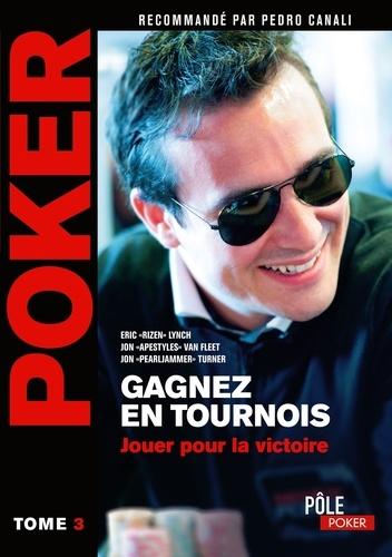 Poker - Gagnez en tournois : jouer pour la victoire. Tome 3