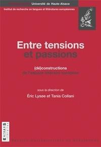 Eric Lysoe et Tania Collani - Entre tensions et passions - (Dé)constructions de l'espace littéraire européen.