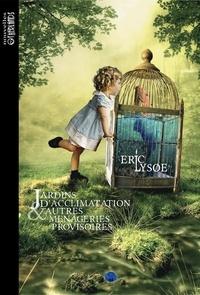 Eric Lysoe - Jardins d'acclimatation et autres ménageries provisoires.