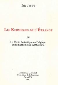 Eric Lysoe - Les Kermesses de l'Étrange - ou Le Conte fantastique en Belgique du romantisme au symbolisme.