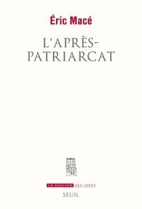 Eric Macé - L'après-patriarcat.