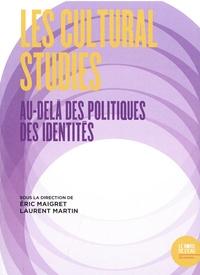 Eric Maigret et Laurent Martin - Les Cultural Studies : au-delà des politiques des identités.
