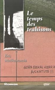 Eric Mailharrancin - Le temps des trahisons.