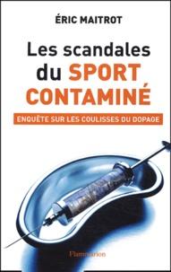 Eric Maitrot - Les scandales du sport contaminé - Enquête sur les coulisses du dopage.