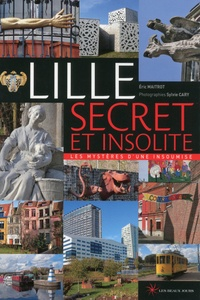 Eric Maitrot - Lille secret et insolite.