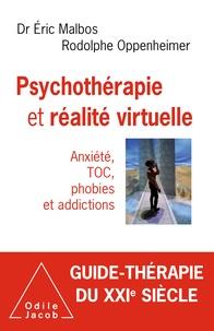 Eric Malbos et Rodolphe Oppenheimer - Psychothérapie et réalité virtuelle - Anxiété, TOC, phobies et addictions.
