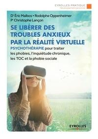 Eric Malbos et Rodolphe Oppenheimer - Se libérer des troubles anxieux par la réalite virtuelle.