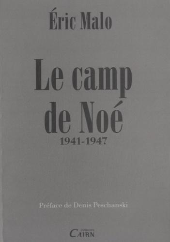 Eric Malo - Le camp de Noé - 1941-1947.