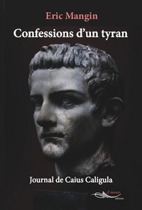 Eric Mangin - Confessions d'un tyran - Journal de Caius Caligula.