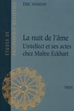 Eric Mangin - La nuit de l'âme - L'intellect et ses actes chez Maître Eckhart.