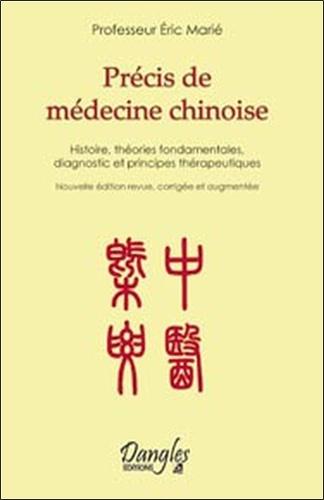 Eric Marié - Précis de médecine chinoise - Histoire, théories fondamentales, diagnostic et principes thérapeutiques.