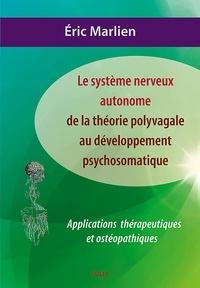 Eric Marlien - Le système nerveux autonome : de la théorie polyvagale au développement psychosomatique - Applications théoriques et ostéopathiques.
