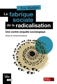 Eric Marlière - La fabrique sociale de la radicalisation - Une contre-enquête sociologique.