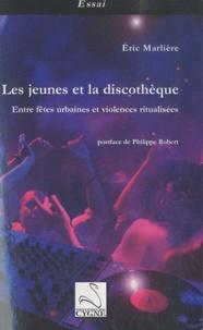Eric Marlière - Les jeunes et la discothèque - Entre fêtes urbaines et violences ritualisées.