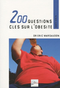 Eric Marsaudon - 200 questions clés sur l'obésité - Savoir, comprendre et agir.