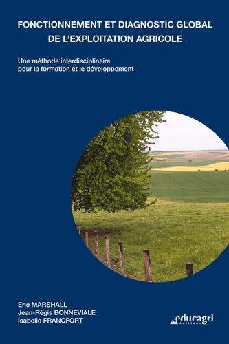 Eric Marshall et Jean-Régis Bonneviale - Fonctionnement et diagnostic global de l'exploitation agricole - Une méthode interdisciplinaire pour la formation et le développement.