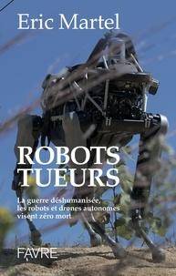 Eric Martel - Robots tueurs - La guerre déshumanisée, les robots et drones autonomes visent zéro mort.