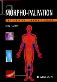 Eric Martin - La morpho-palpation - Les bases de l'examen clinique.