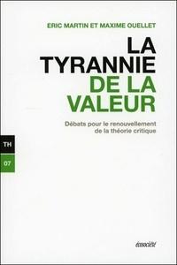 Eric Martin et Maxime Ouellet - La tyrannie de la valeur - Débats pour le renouvellement de la théorie critique.