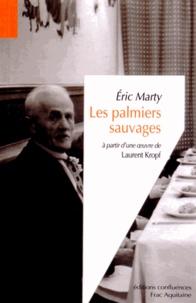 Eric Marty - Les palmiers sauvages - A partir d'une oeuvre de Laurent Kropf.