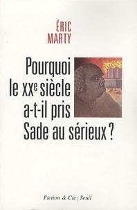 Eric Marty - Pourquoi le XXe siècle a-t-il pris Sade au sérieux ?.