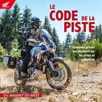Eric Massiet Du Biest - Le Code de la Piste - Comment piloter ton maxitrail sur les pistes et chemins.