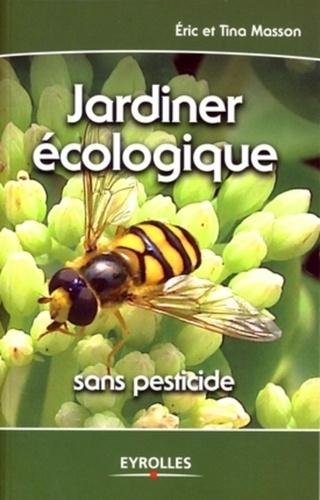 Eric Masson et Tina Masson - Jardiner écologique - Sans pesticide.