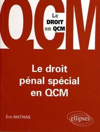 Eric Mathias - Le droit pénal spécial en QCM.