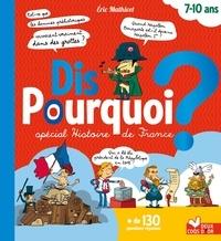 Eric Mathivet - Dis pourquoi - spécial histoire de France.