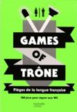 Eric Mathivet - Games of trône - Pièges de la langue française. 150 jeux pour régner aux WC.