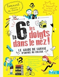 Eric Mathivet et Océane Meklemberg - La 6e les doigts dans le nez ! - Le guide de survie d'entrée au collège.