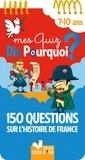 Eric Mathivet et Hélène Convert - Mes quiz dis pourquoi ? 7-10 ans - 150 questions sur l'Histoire de France.