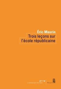 Eric Maurin - Trois leçons sur l'école républicaine.