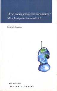 Eric Méchoulan - D'où nous viennent nos idées ? - Métaphysique et intermédialité.