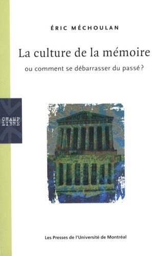 Eric Méchoulan - La culture de la mémoire - Ou comment se débarrasser du passé ?.