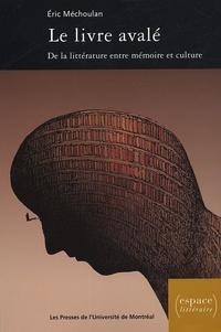 Eric Méchoulan - Le livre avalé : de la littérature entre mémoire et culture (XVIe-XVIIIe siècle).