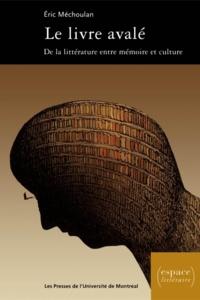 Eric Méchoulan - Le livre avalé. De la littérature entre mémoire et culture.