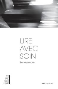 Eric Méchoulan - Lire avec soin - Amitié, justice, médias.