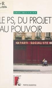 Eric Melchior - Le PS, du projet au pouvoir - L'impossible concordance.