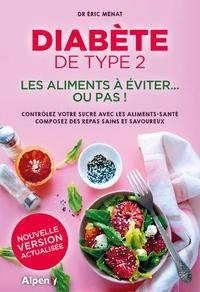 Eric Ménat - Diabète de type 2 - Les aliments à éviter... ou pas ! - Contrôlez votre sucre avec les aliments-santé, composez des repas saisn et savoureux.