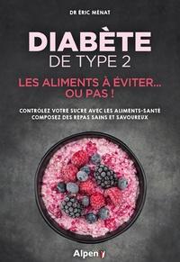 Eric Ménat - Diabète de type 2 - Les aliments à éviter... Ou pas !.