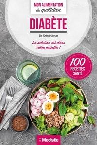 Eric Ménat - Diabète - La solution est dans votre assiette !.