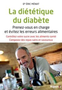 Eric Ménat - La diététique du diabète - Prenez-vous en charge et évitez les erreurs alimentaires. Contrôlez votre sucre avec les aliments-santé. Composez des repas sains et savoureux.